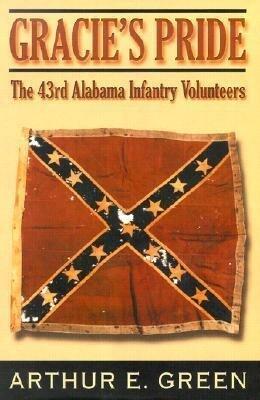 Gracie's Pride: The 43rd Alabama Infantry Volunteers als Buch (gebunden)