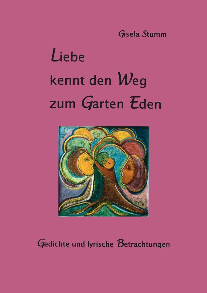 Liebe kennt den Weg zum Garten Eden als eBook epub