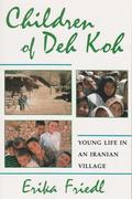 Children of Deh Koh: Young Life in an Iranian Village