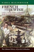 French and Jewish: Culture and the Politics of Identity in Early-Twentieth Century France