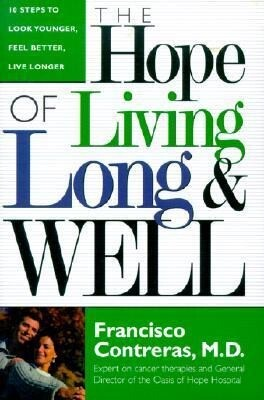 Hope of Living Long and Well: 10 Steps to Look Younger, Feel Better, Live Longer als Buch (gebunden)