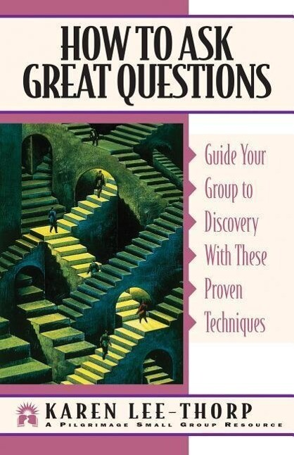 How to Ask Great Questions: Guide Your Group to Discovery with These Proven Techniques als Taschenbuch
