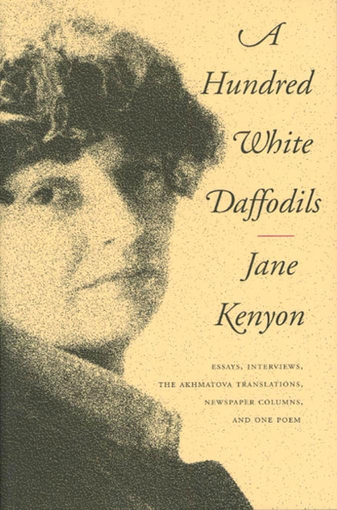 A Hundred White Daffodils: Essays, Interviews, the Akhmatova Translations, Newspaper Columns, and One Poem als Taschenbuch