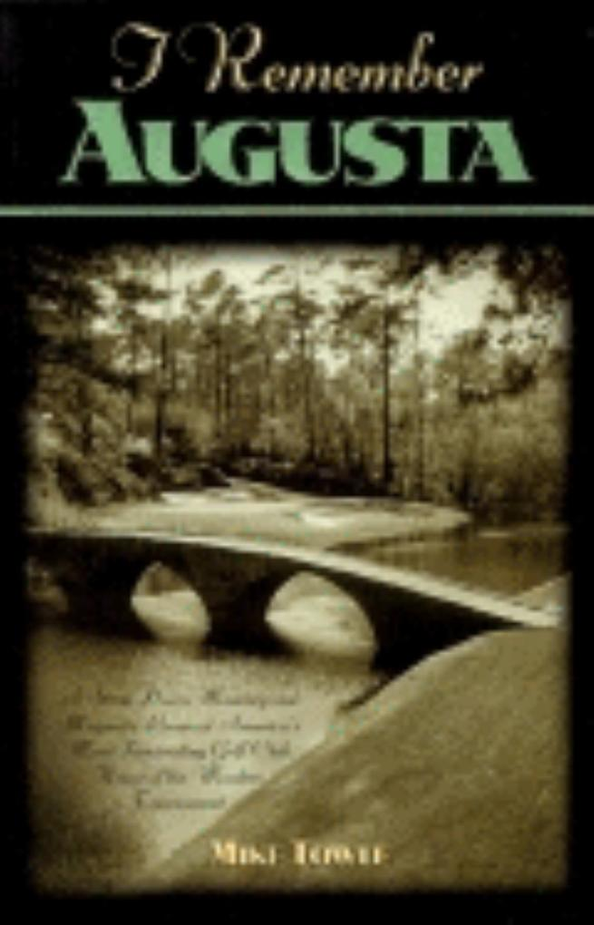 I Remember Augusta: A Stroll Down Memory and Magnolia Lane of America's Most: Fascinating Golf Club, Home of the Master's Tournament als Buch (gebunden)