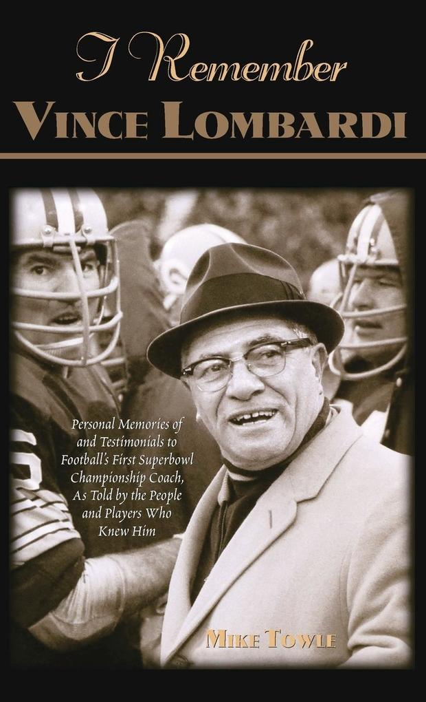 I Remember Vince Lombardi: Personal Memories of and Testimonials to Football's First Super Bowl Championship Coach, as Told by the People and Pla als Buch (gebunden)