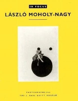 In Focus: Laszlo Moholy-Nagy: Photographs from the J. Paul Getty Museum als Taschenbuch