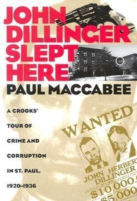 John Dillinger Slept Here: A Crooks' Tour of Crime and Corruption in St. Paul:1920-1936 als Taschenbuch