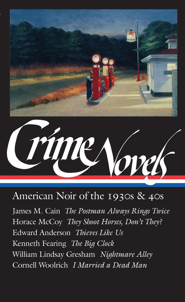 Crime Novels: American Noir of the 1930s & 40s (Loa #94): The Postman Always Rings Twice / They Shoot Horses, Don't They? / Thieves Like Us / The Big als Buch (gebunden)