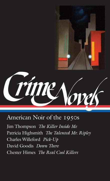 Crime Novels: American Noir of the 1950s (Loa #95): The Killer Inside Me / The Talented Mr. Ripley / Pick-Up / Down There / The Real Cool Killers als Buch (gebunden)