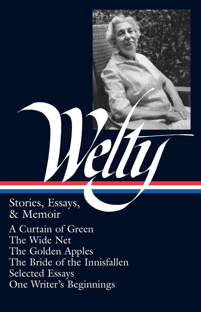Eudora Welty: Stories, Essays, & Memoirs (Loa #102): A Curtain of Green / The Wide Net / The Golden Apples / The Bride of Innisfallen / Selected Essay als Buch (gebunden)