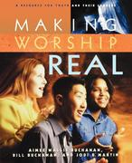 Making Worship Real: A Resource for Youth and Their Leaders