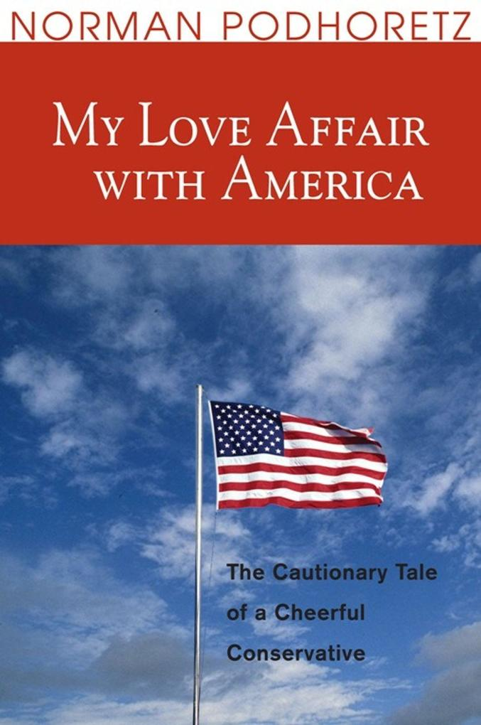 My Love Affair with America: The Cautionary Tale of a Cheerful Conservative als Taschenbuch
