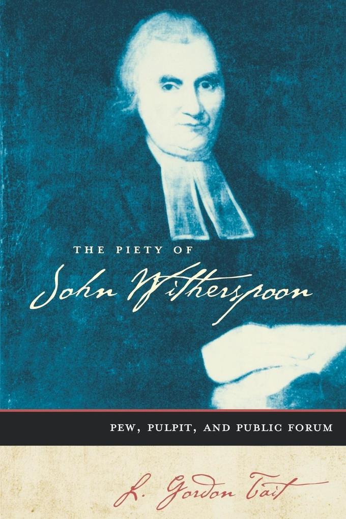 The Piety of John Witherspoon: Pew, Pulpit and Public Forum als Taschenbuch