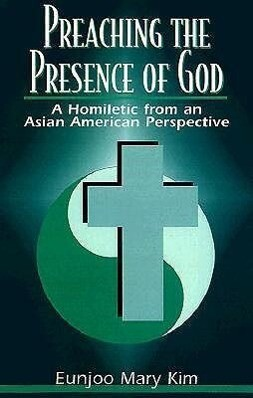 Preaching the Presence of God: A Homiletic from an Asian American Perspective als Taschenbuch