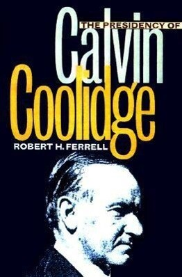The Presidency of Calvin Coolidge als Buch
