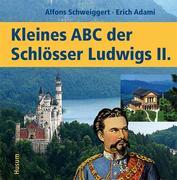 Kleines ABC der Königsschlösser Ludwigs II.