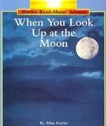 When You Look Up at the Moon (Rookie Read-About Science: Space Science)