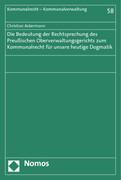Die Bedeutung der Rechtsprechung des Preußischen Oberverwaltungsgerichts zum Kommunalrecht für unsere heutige Dogmatik