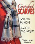 Crochet Scarves: Fabulous Fashions-Various Techniques