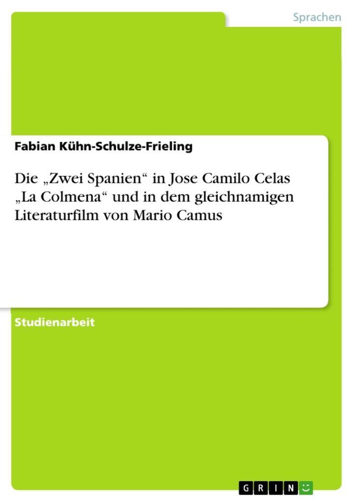 """Die """"Zwei Spanien"""" in Jose Camilo Celas """"La Colmena"""" und in dem gleichnamigen Literaturfilm von Mario Camus als eBook epub"""