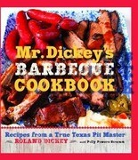 Mr. Dickey's Barbecue Cookbook: Recipes from a True Texas Pit Master