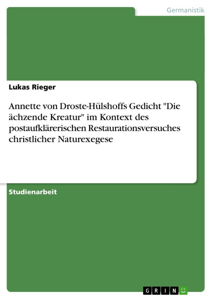 """Annette von Droste-Hülshoffs Gedicht """"Die ächzende Kreatur"""" im Kontext des postaufklärerischen Restaurationsversuches christlicher Naturexegese als Taschenbuch"""