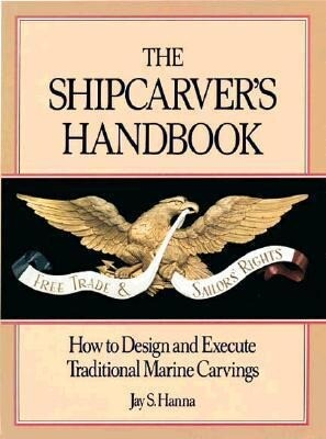 The Shipcarver's Handbook: How to Design and Execute Traditional Marine Carvings als Buch (gebunden)