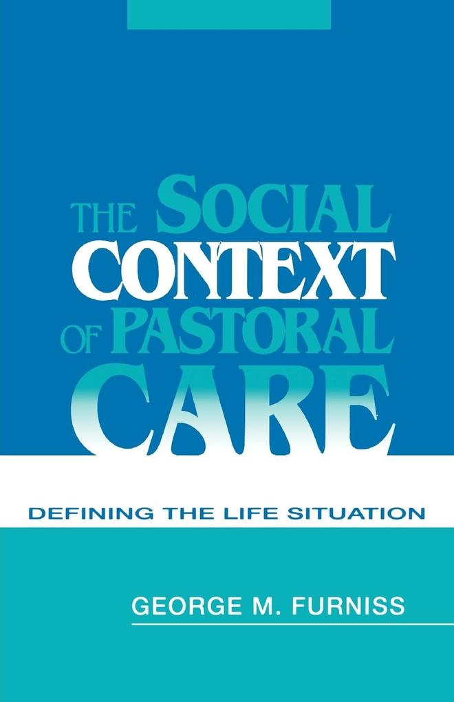 The Social Context of Pastoral Care: Defining the Life Situation als Taschenbuch