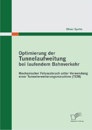 Optimierung der Tunnelaufweitung bei laufendem Bahnverkehr: Mechanischer Felsausbruch unter Verwendung einerTunnelerweiterungsmaschine (TEM) als Buch (kartoniert)