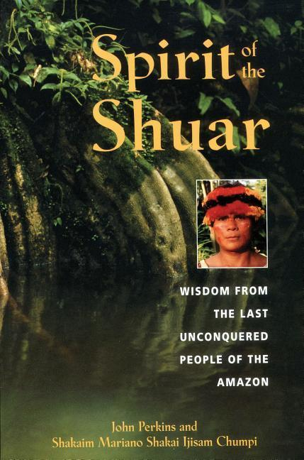 Spirit of the Shuar: Wisdom from the Last Unconquered People of the Amazon als Taschenbuch