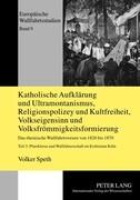 Katholische Aufklärung und Ultramontanismus, Religionspolizey und Kultfreiheit, Volkseigensinn und Volksfrömmigkeitsformierung