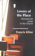 Lovers of the Place, Volume 38: Monasticism Loose in the Church