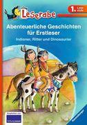 Leserabe: Abenteuerliche Geschichten für Erstleser. Indianer, Ritter und Dinosaurier