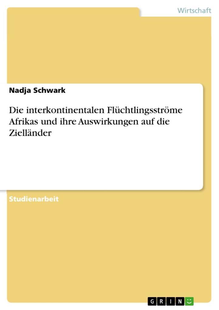 Die interkontinentalen Flüchtlingsströme Afrikas und ihre Auswirkungen auf die Zielländer als eBook epub