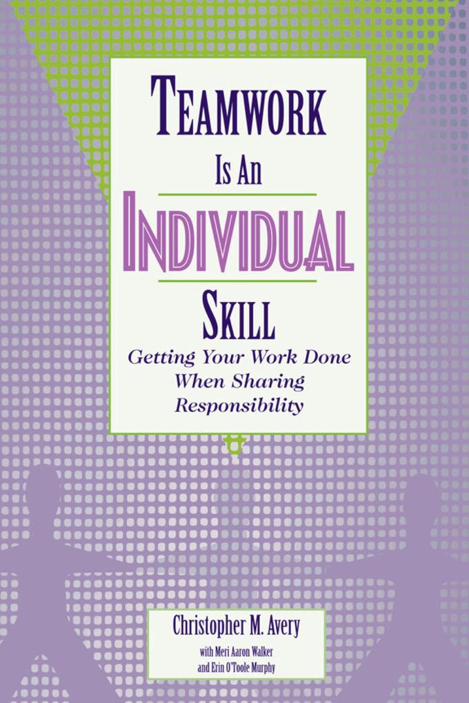 Teamwork Is an Individual Skill: Getting Your Work Done When Sharing Responsibility als Taschenbuch
