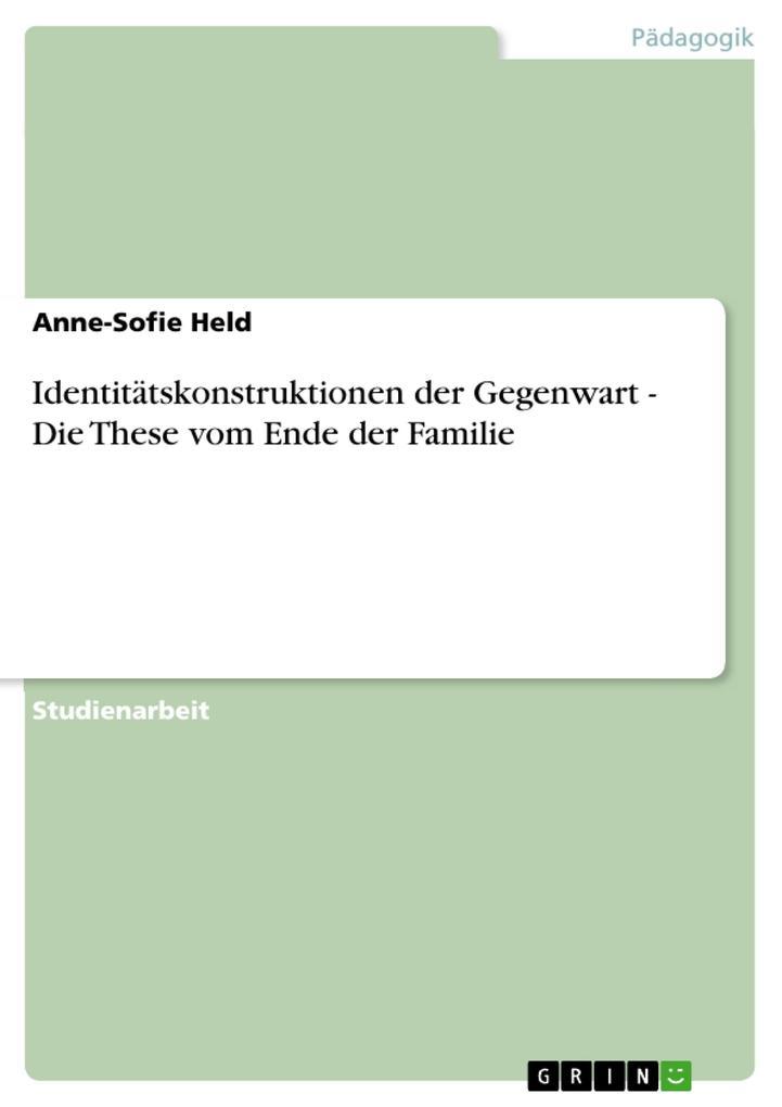 Identitätskonstruktionen der Gegenwart - Die These vom Ende der Familie als eBook pdf