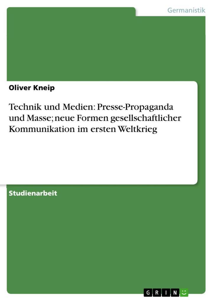 Technik und Medien: Presse-Propaganda und Masse; neue Formen gesellschaftlicher Kommunikation im ersten Weltkrieg als eBook epub