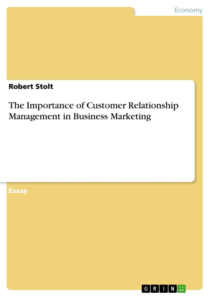 The Importance of Customer Relationship Management in Business Marketing als eBook epub