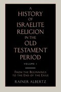 A History of Israelite Religion in the Old Testament Period Volume 1 from the Beginnings to the End of the Exile