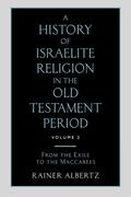 A History of Israelite Religion in the Old Testament Period Volume 2 from the Exile to the Maccabees