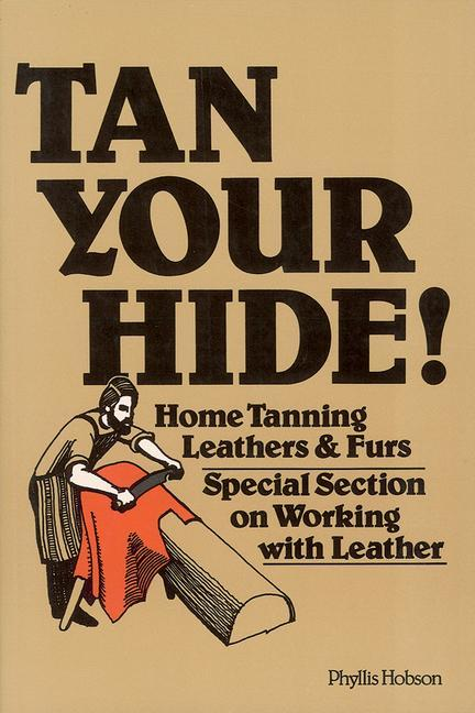Tan Your Hide!: Home Tanning Leathers & Furs als Taschenbuch