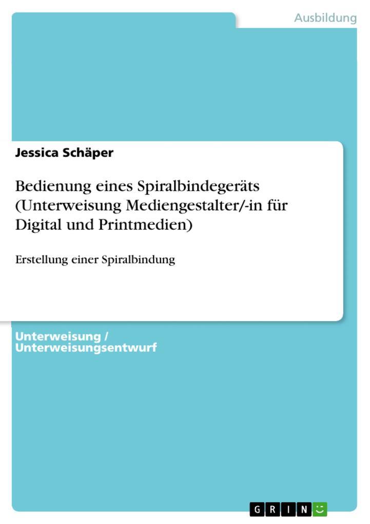 Bedienung eines Spiralbindegeräts (Unterweisung Mediengestalter/-in für Digital und Printmedien) als eBook pdf