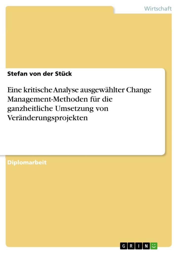 Eine kritische Analyse ausgewählter Change Management-Methoden für die ganzheitliche Umsetzung von Veränderungsprojekten als eBook epub