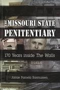 """The Missouri State Penitentiary: 170 Years Inside """"the Walls"""""""