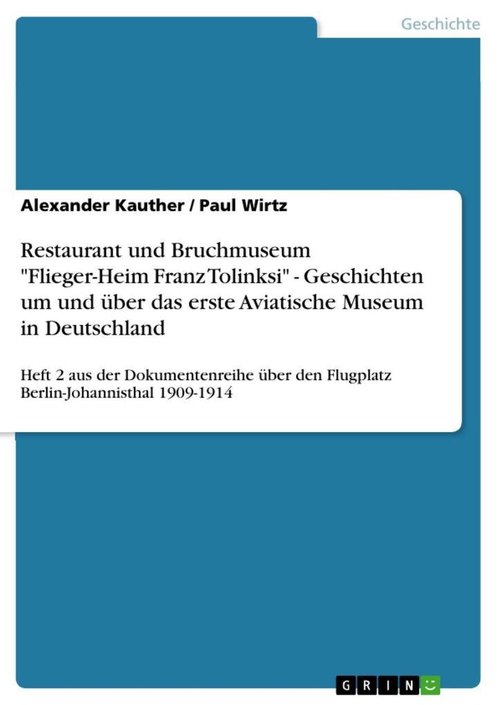 """Restaurant und Bruchmuseum """"Flieger-Heim Franz Tolinksi"""" - Geschichten um und über das erste Aviatische Museum in Deutschland als eBook epub"""