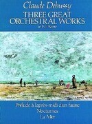 Three Great Orchestral Works in Full Score: Prélude a l'Après-MIDI d'Un Faune, Nocturnes, La Mer