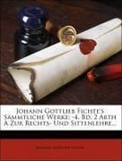 Johann Gottlieb Fichte's Sämmtliche Werke: -4. Bd. 2 Abth A Zur Rechts- Und Sittenlehre...