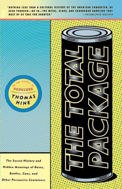 The Total Package: The Secret History and Hidden Meanings of Boxes, Bottles, Cans and Other Persuasive Containers als Taschenbuch