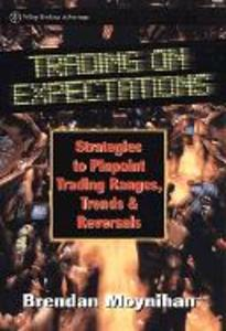 Trading on Expectations: Strategies to Pinpoint Trading Ranges, Trends, and Reversals als Buch (gebunden)