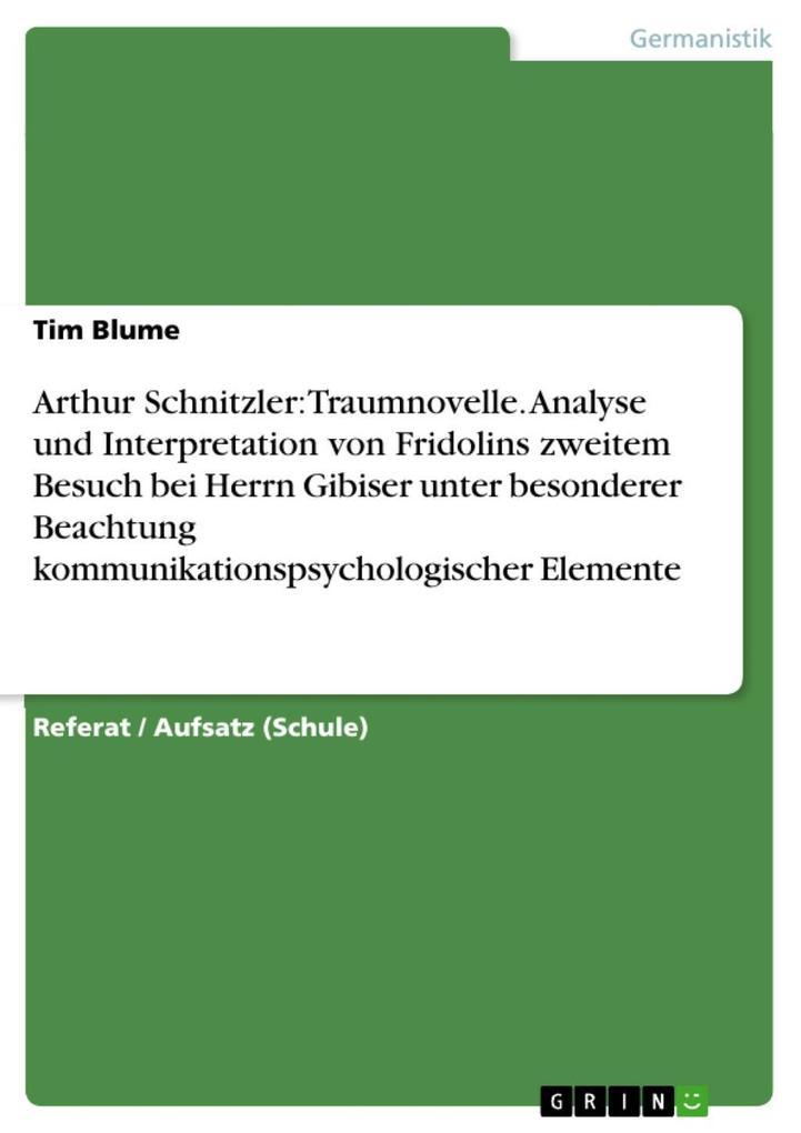 Arthur Schnitzler: Traumnovelle. Analyse und Interpretation von Fridolins zweitem Besuch bei Herrn Gibiser unter besonderer Beachtung kommunikationspsychologischer Elemente als eBook epub